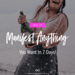 How To Manifest Anything You Want In 7 Days