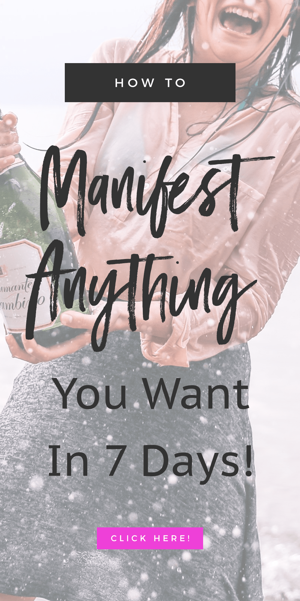 girl holding champagne bottle with text overlay that reads: How To Manifest Anything You Want In 7 Days