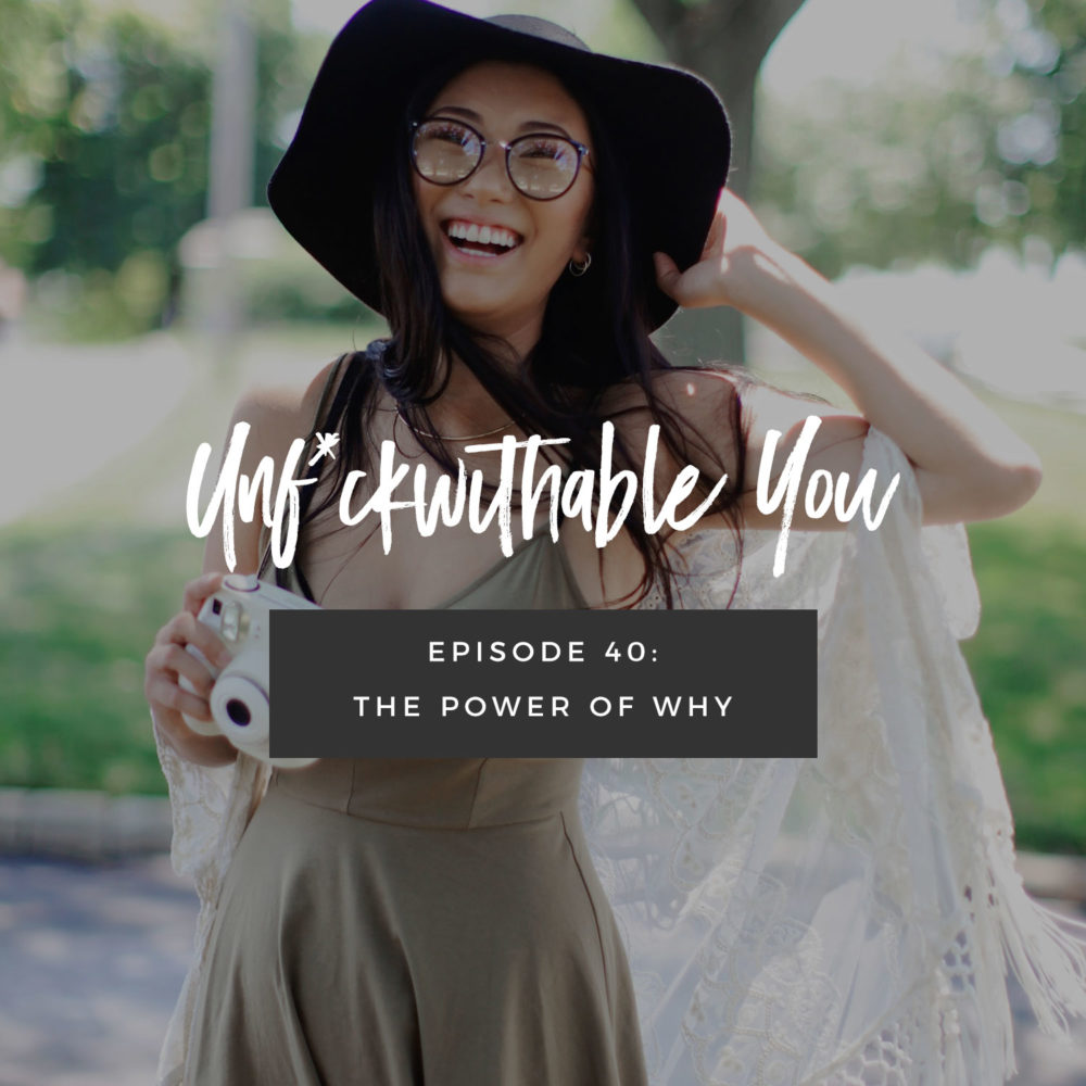 Unf*ckwithable You Episode 40: The Power Of Why