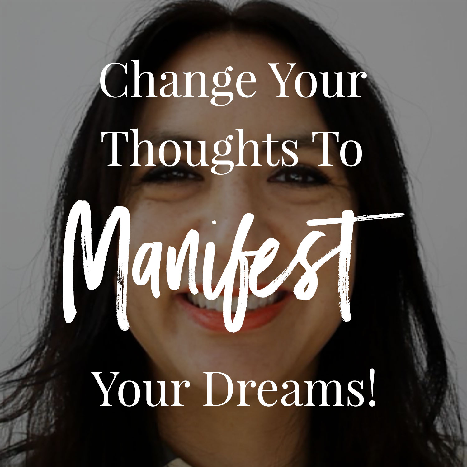 Change Your Thoughts To Manifest Your Dreams!