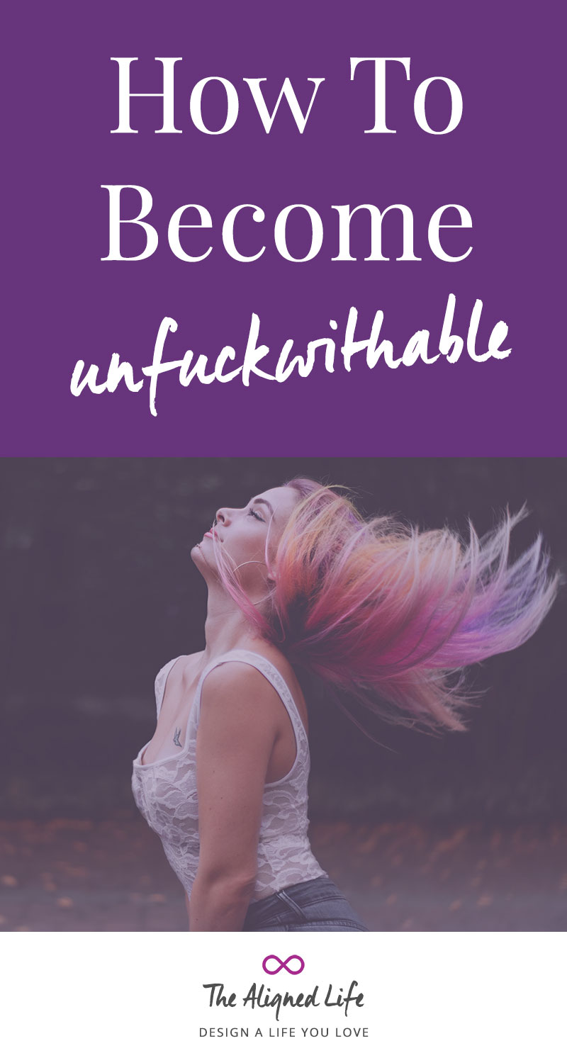 How To Become Unfuckwithable - The Aligned Life