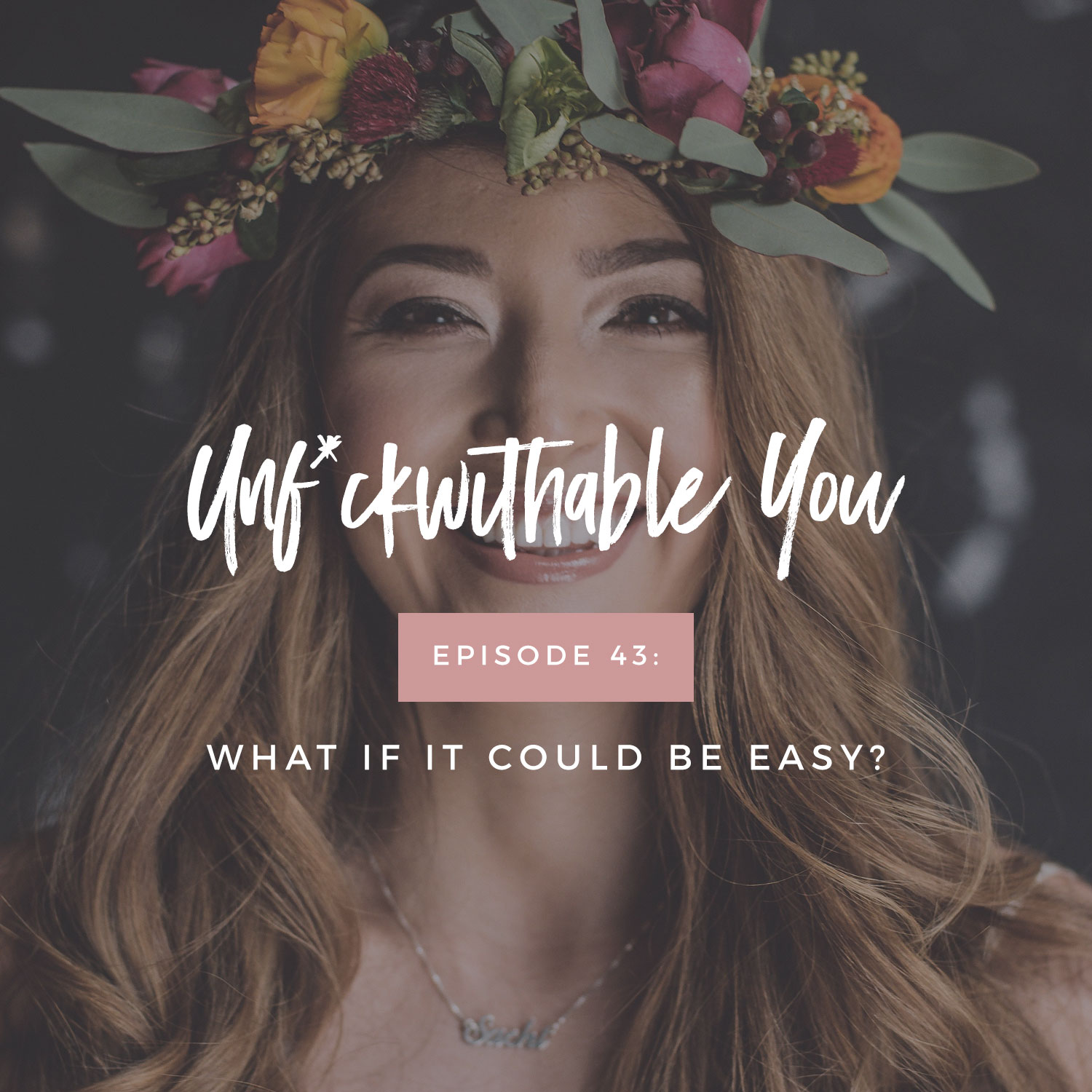 Unf*ckwithable You Episode 43: What If It Could Be Easy?