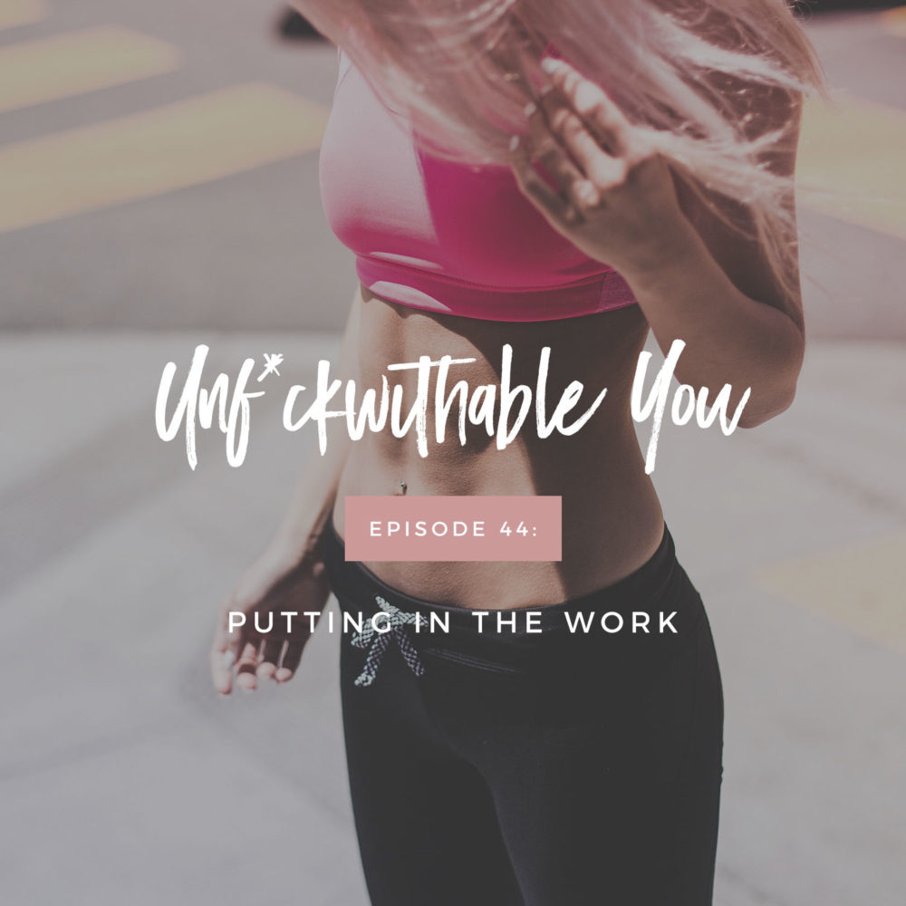 Unf*ckwithable You Episode 44: Putting In The Work