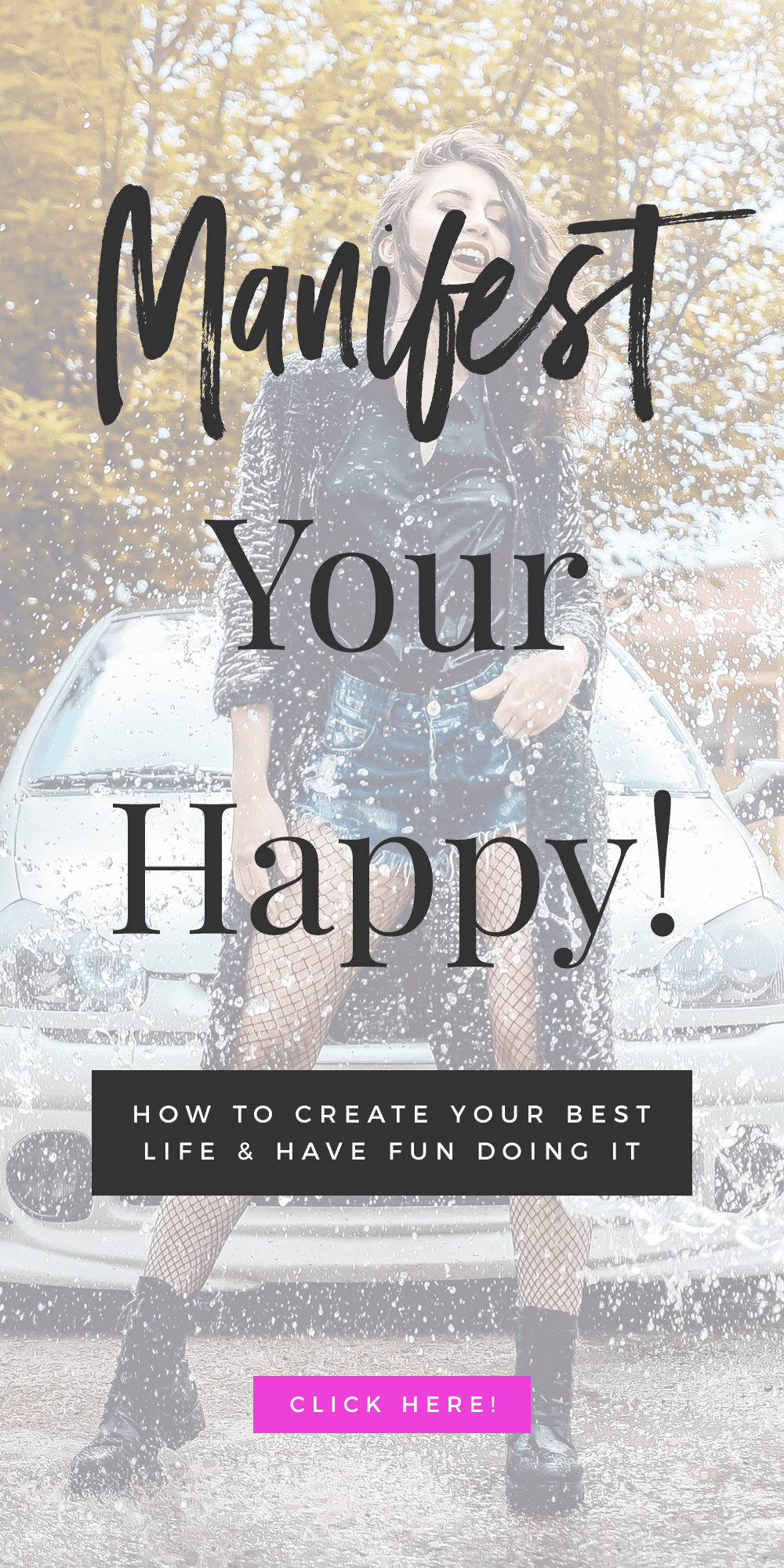 Manifest Your Happy! How To Create Your Best Life & Have Fun Doing It