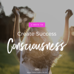 4 Ways To Create Success Consciousness