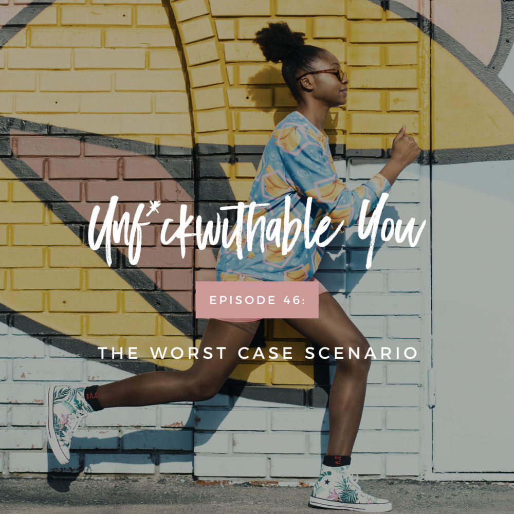 Unf*ckwithable You Episode 46: The Worst Case Scenario