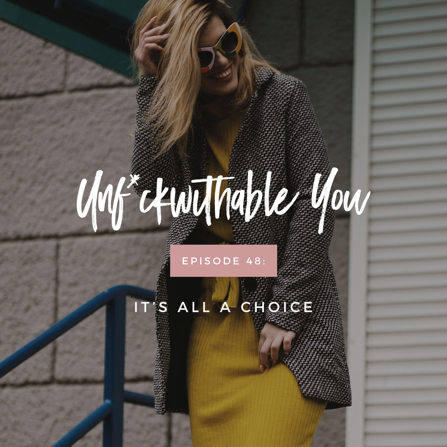 Unf*ckwithable You Episode 48: It's All A Choice