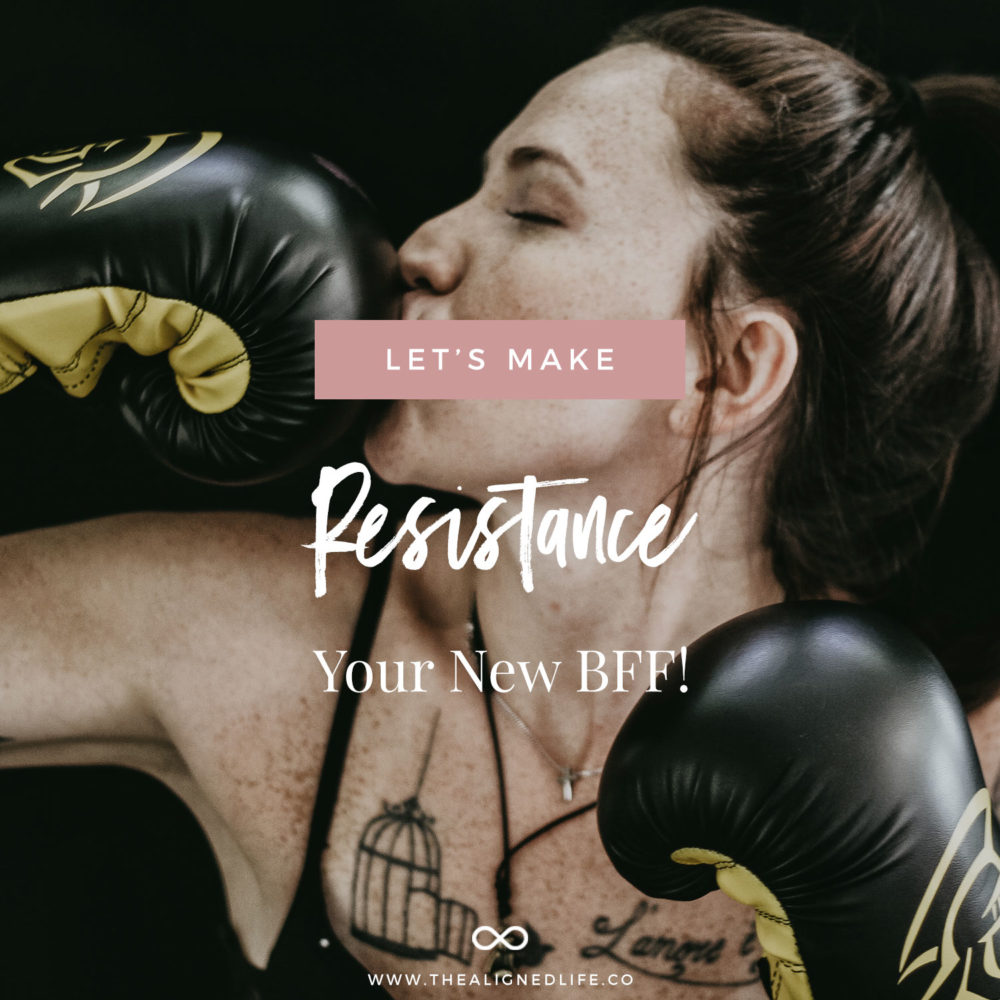 Let's Make Resistance Your New BFF! Move Through The Shit To Create Your Magic