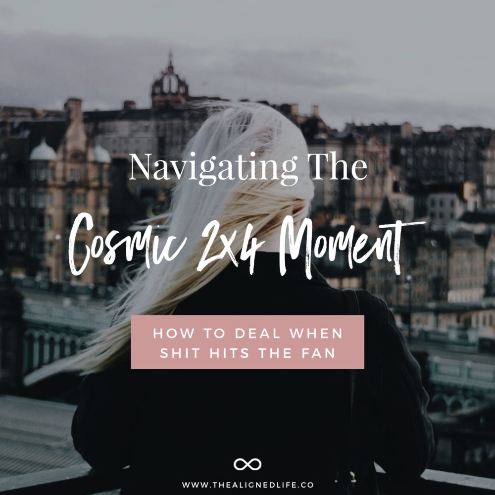 Navigating The Cosmic 2x4 Moment: How To Deal When Shit Hits The Fan