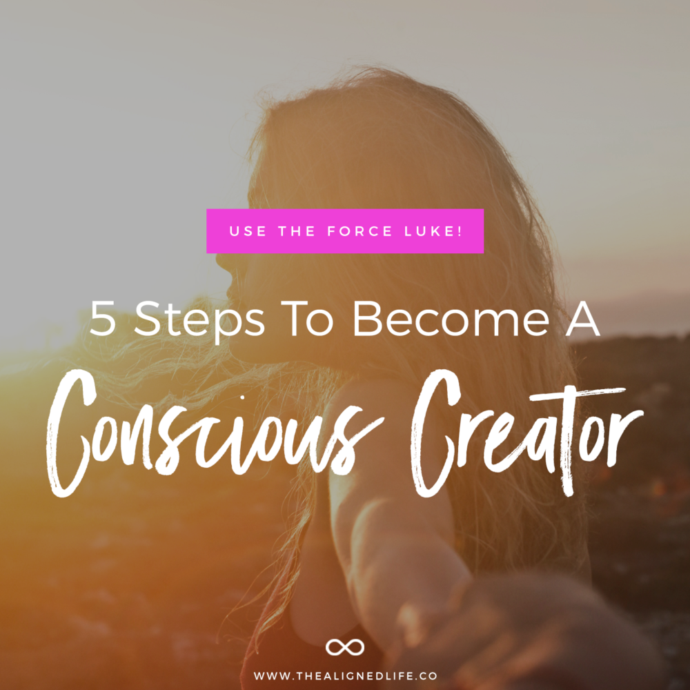 Use The Force Luke! 5 Steps To Become A Conscious Creator