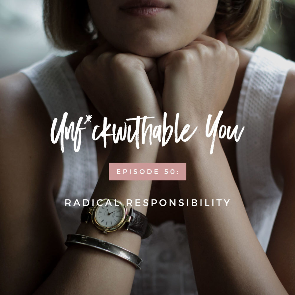 Unf*ckwithable You Episode 50: Radical Responsibility