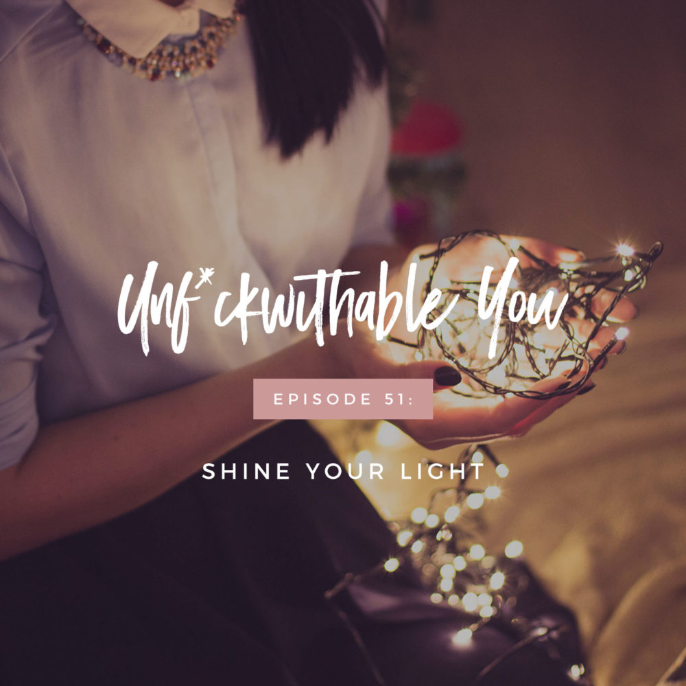 Unf*ckwithable You Episode 51: Shine Your Light