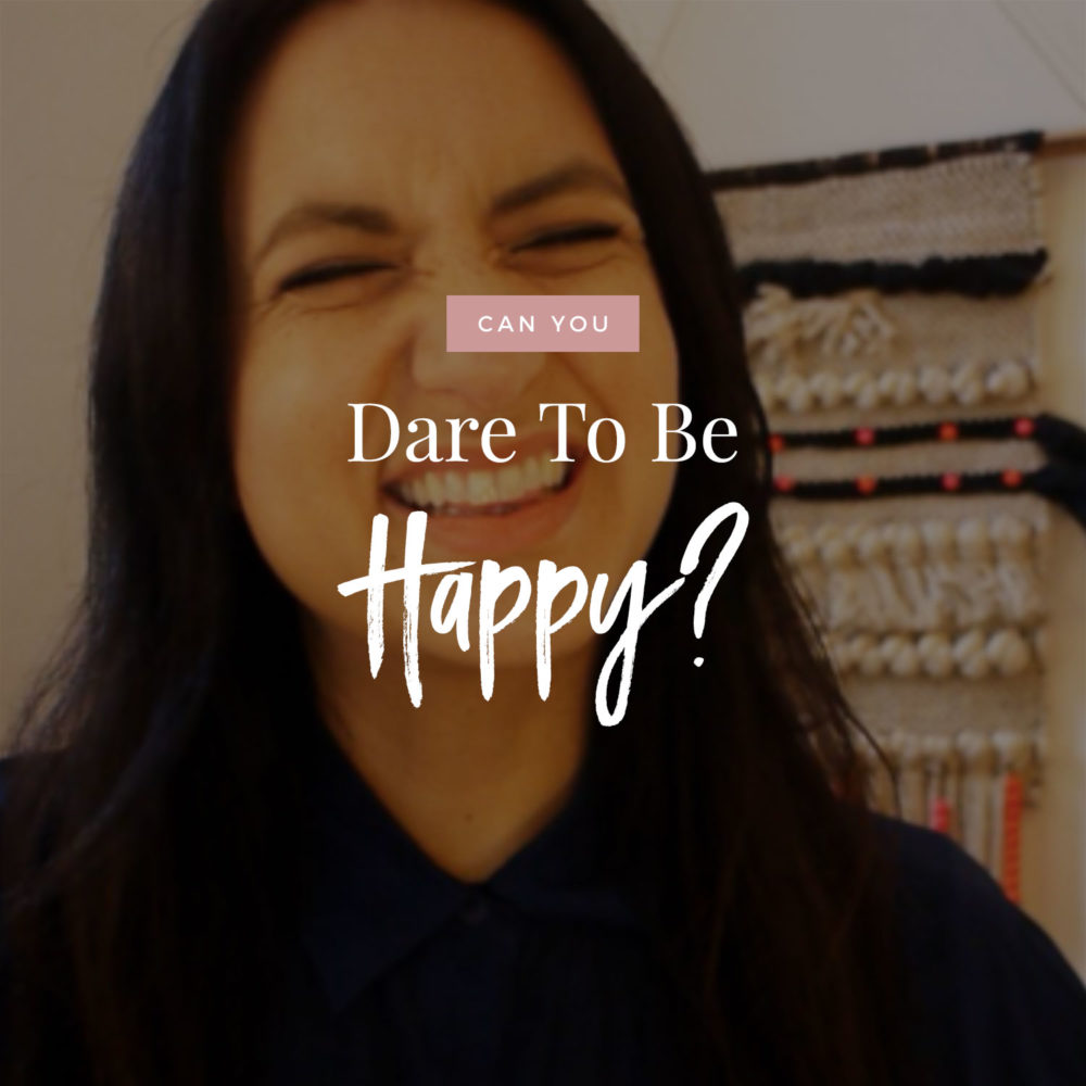 Can You Dare To Be Happy?