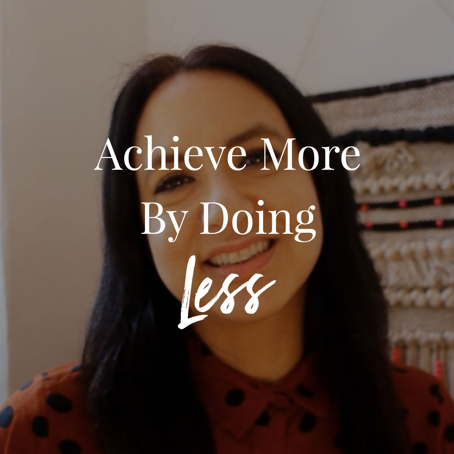How To Achieve More By Doing Less