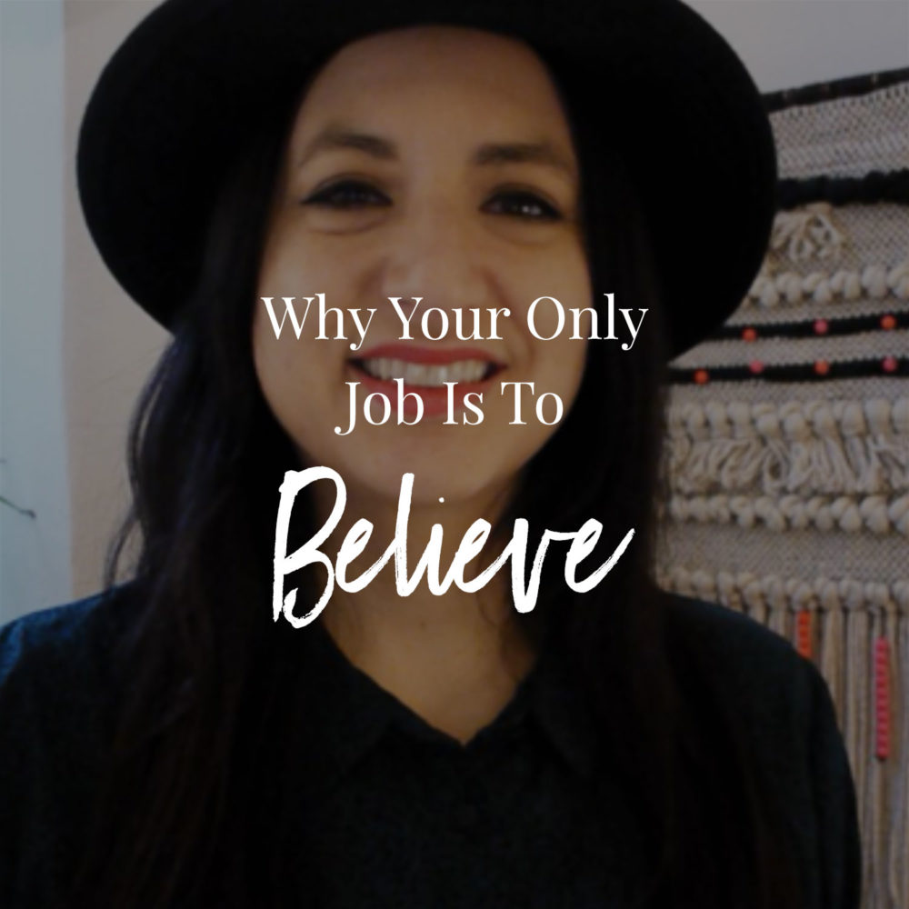 Why Your Only Job Is To Believe