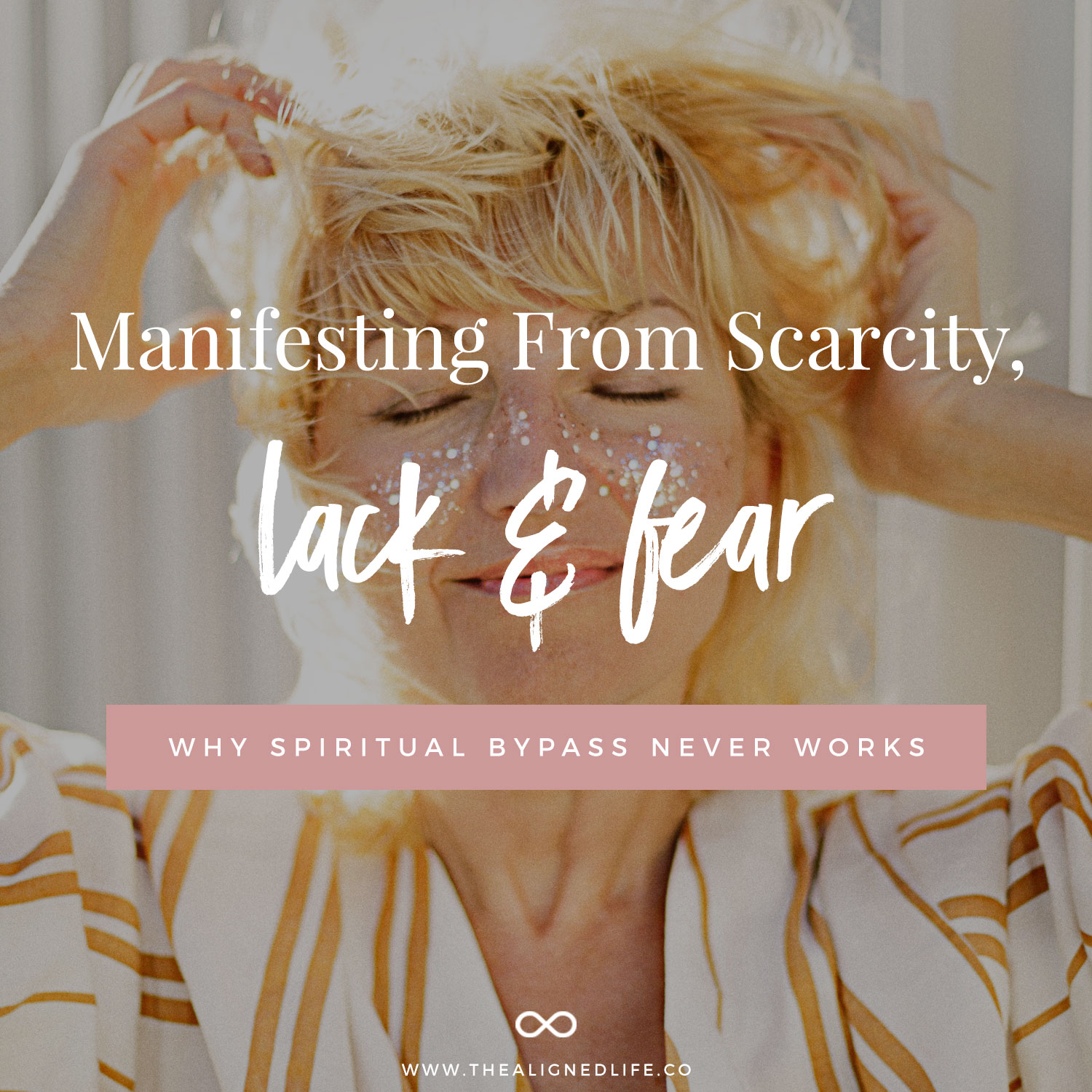 Manifesting From Lack, Scarcity & Fear: Why Spiritual Bypass Never Works