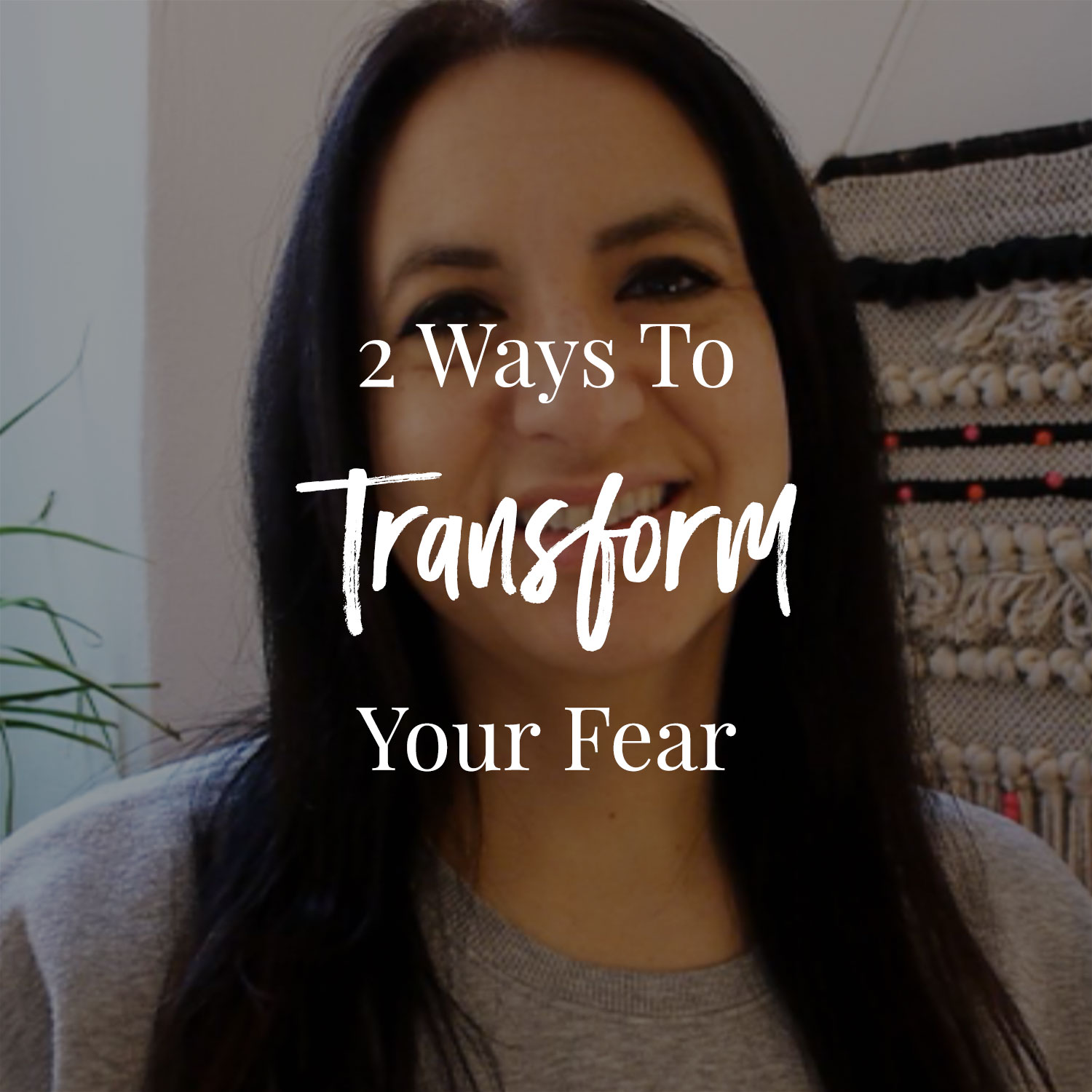 2 Ways To Transform Your Fear