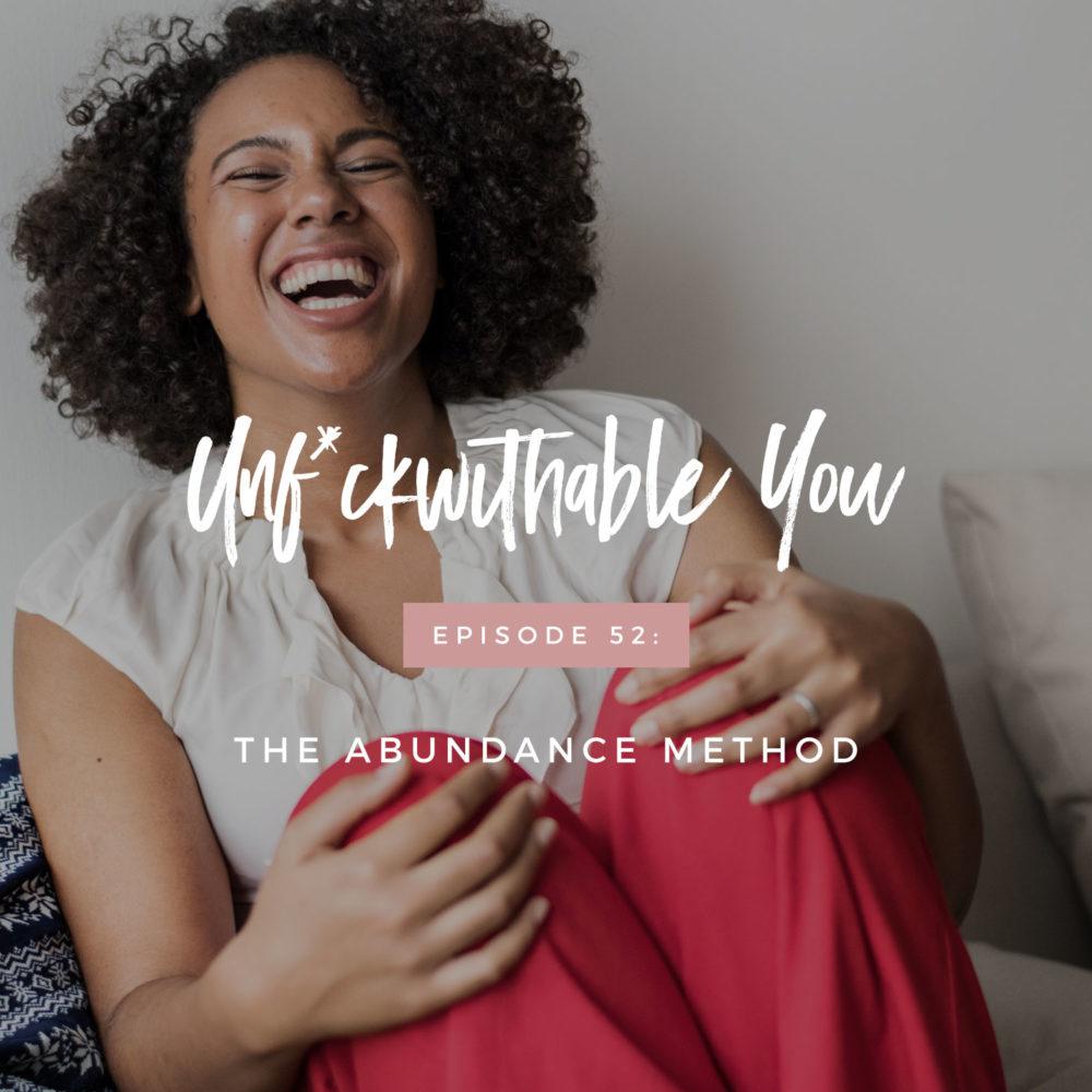 Unf*ckwithable You Episode 52: The Abundance Method