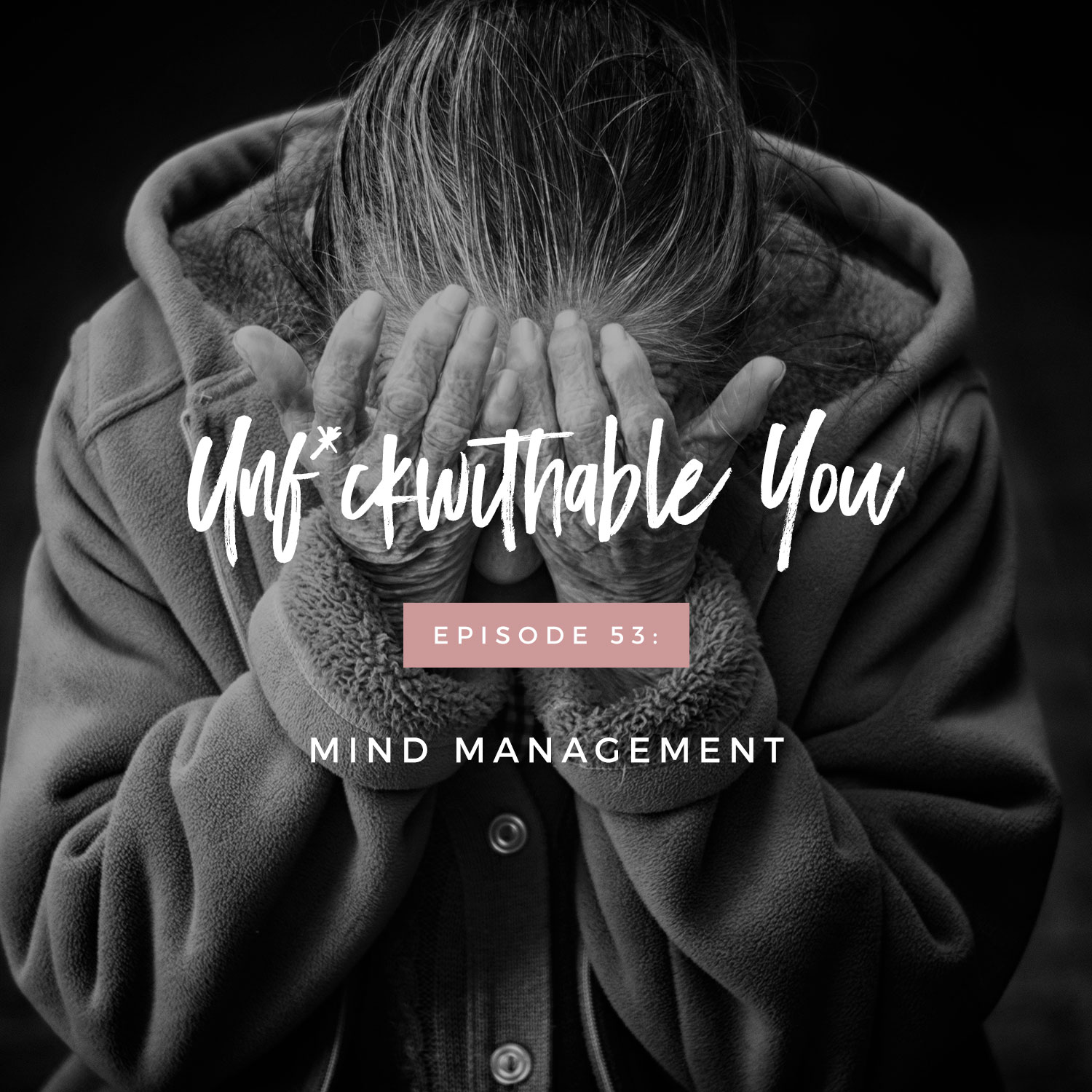 Unf*ckwithable You Episode 53: Mind Management