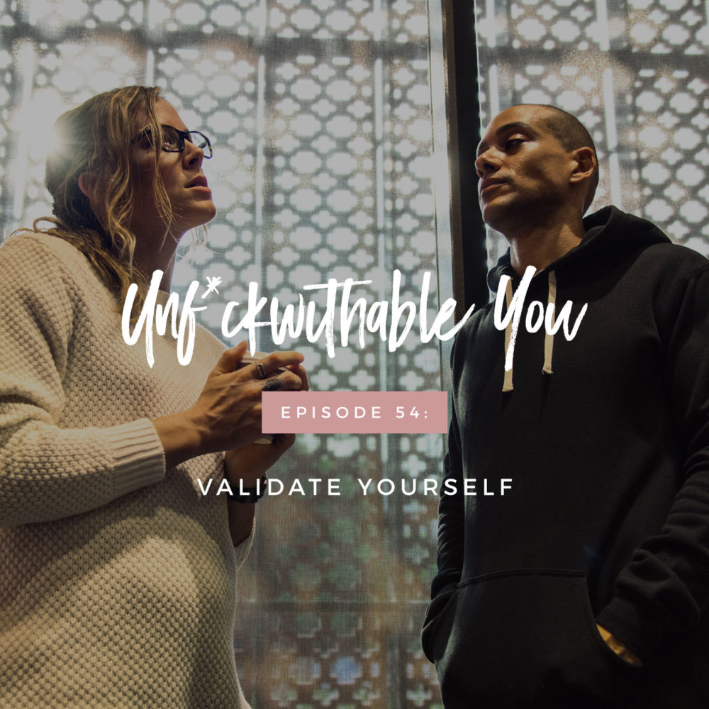 Unf*ckwithable You Episode 54: Validate Yourself