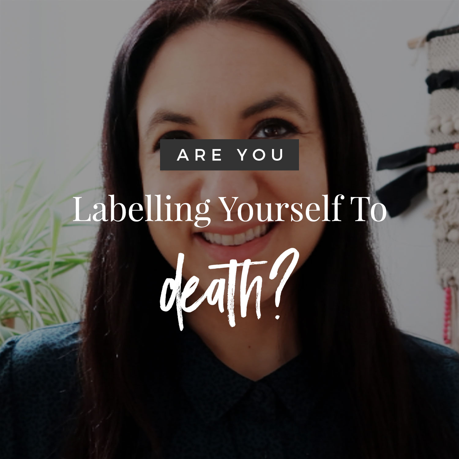 Are You Labelling Yourself To Death?