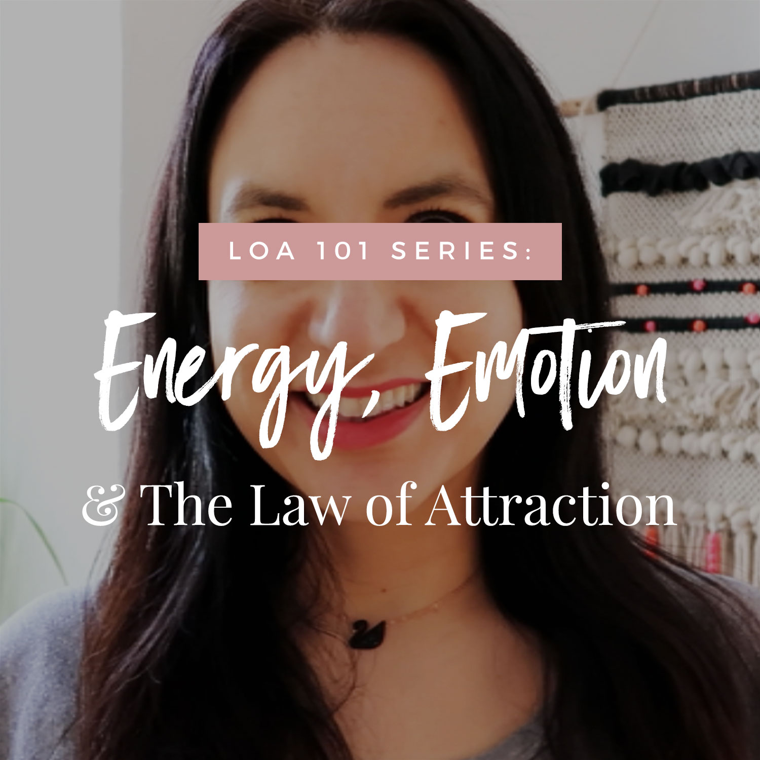 LoA 101 Series: Energy, Emotions + The Law of Attraction