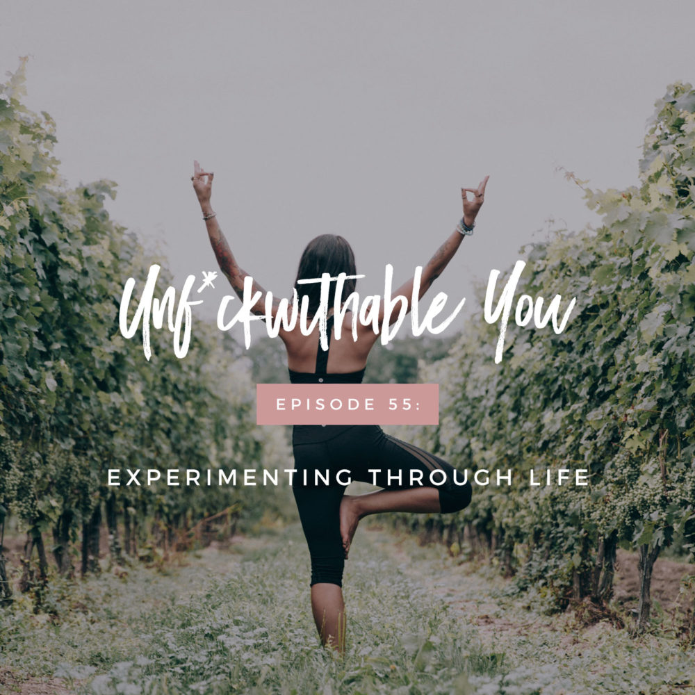 Unf*ckwithable You Episode 55: Experimenting Through Life