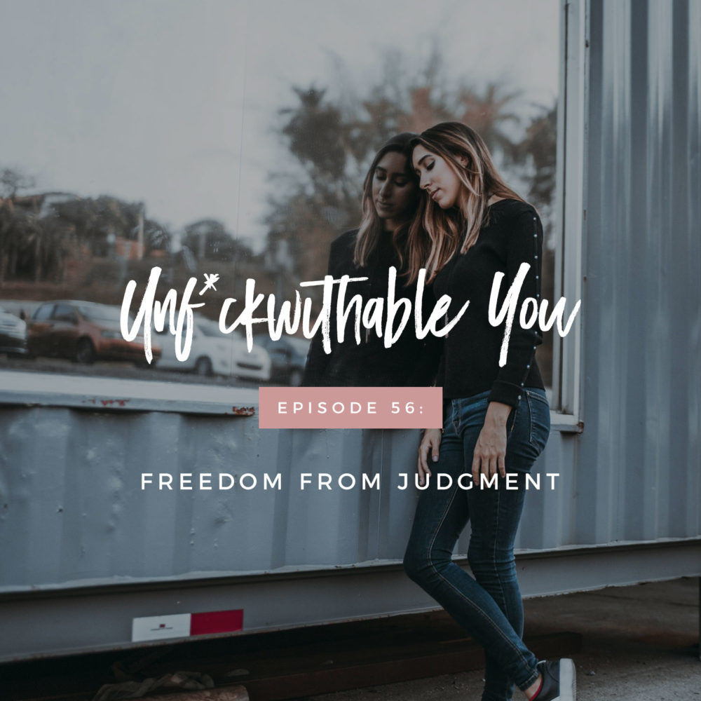 Unf*ckwithable You Episode 56: Freedom From Judgment