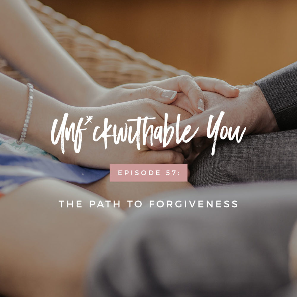 Unf*ckwithable You Episode 57: The Path To Forgiveness