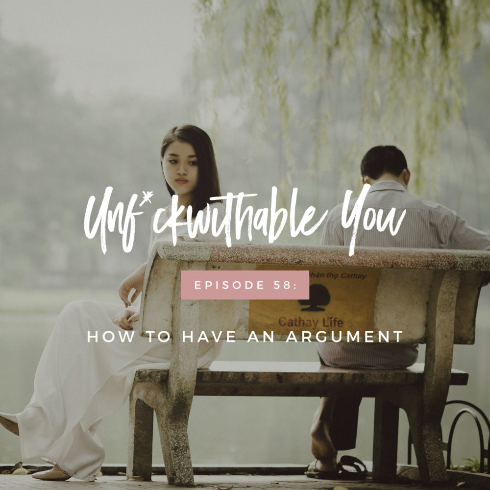 Unf*ckwithable You Episode 58: How To Handle Arguments