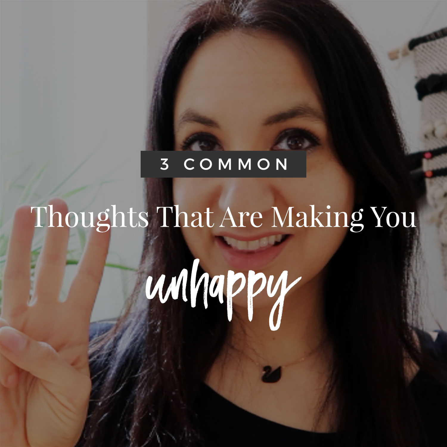 3 Common Thoughts That Are Making You Unhappy