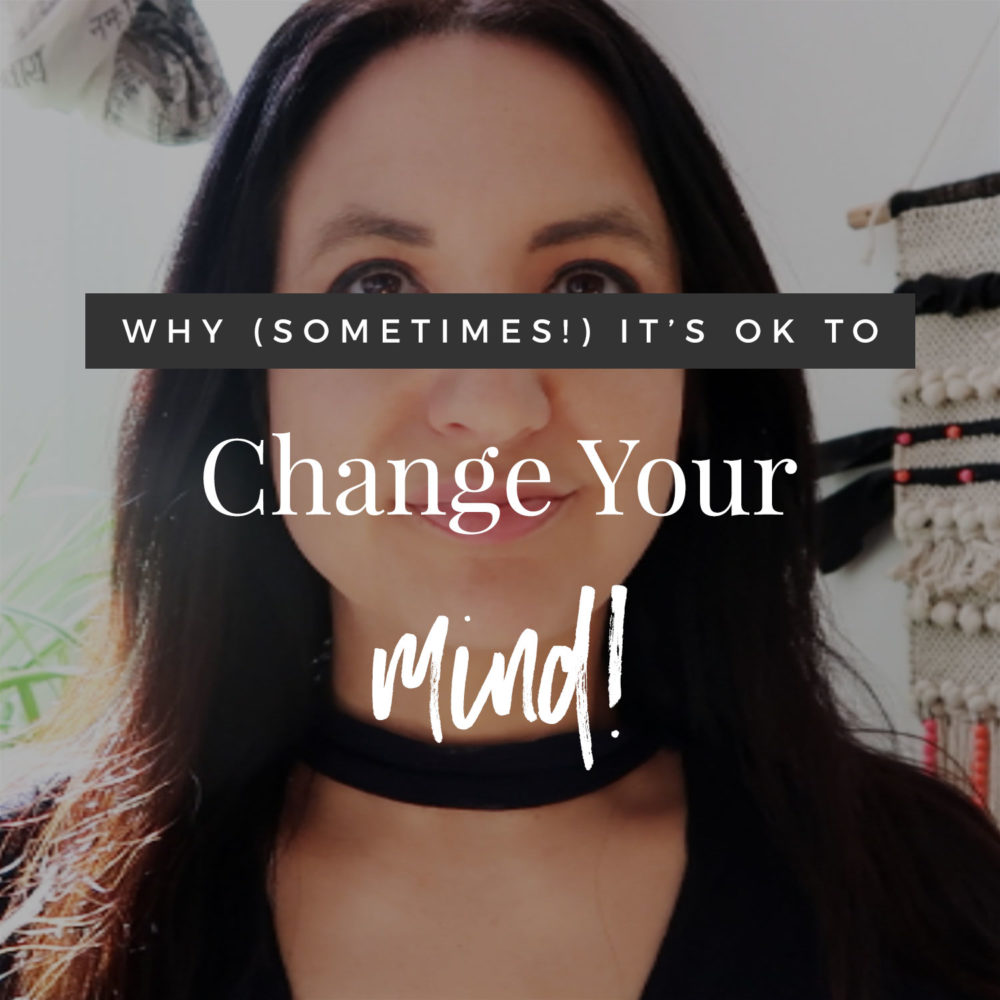 Why It's OK To Change Your Mind (Sometimes!)