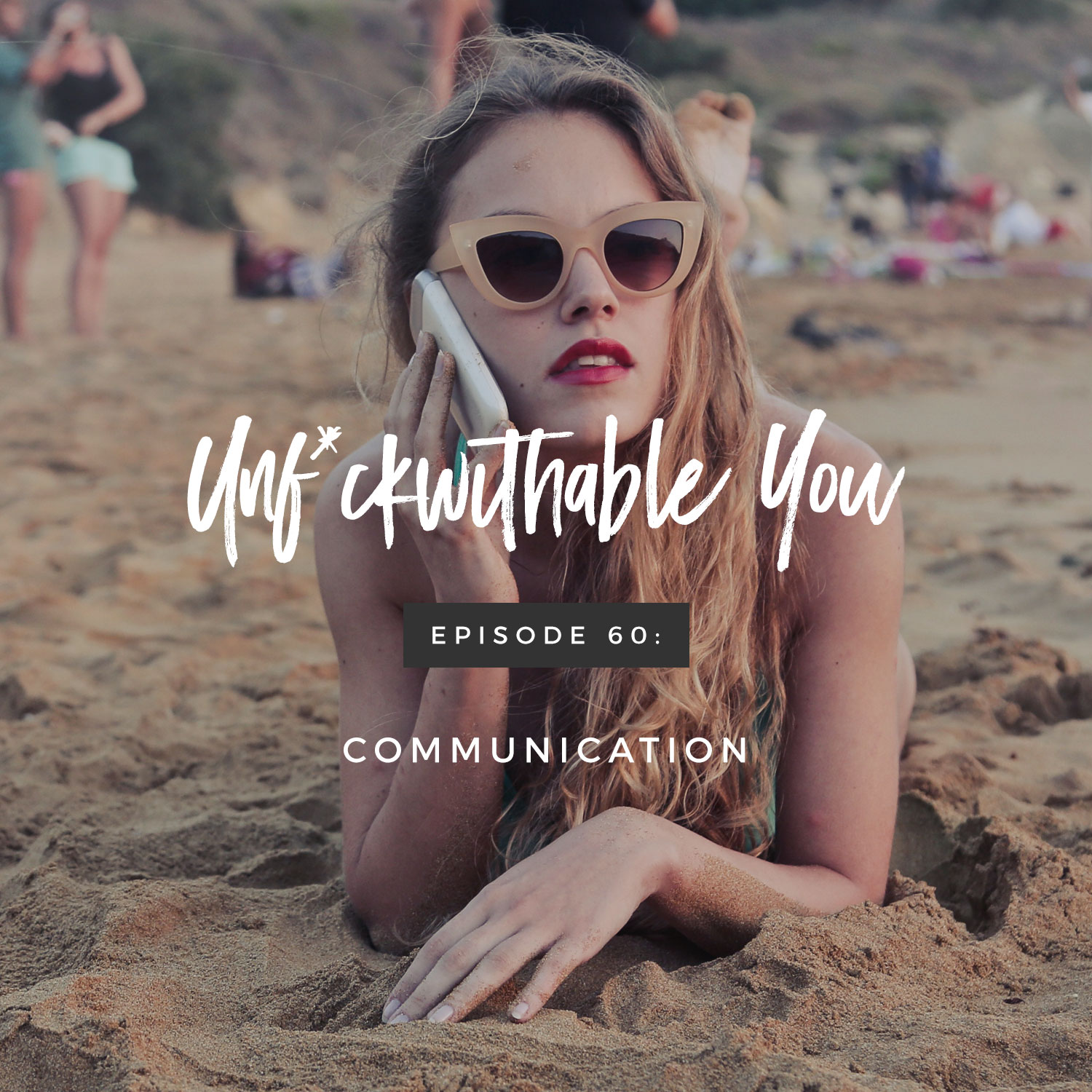Unf*ckwithable You Episode 60: Communication