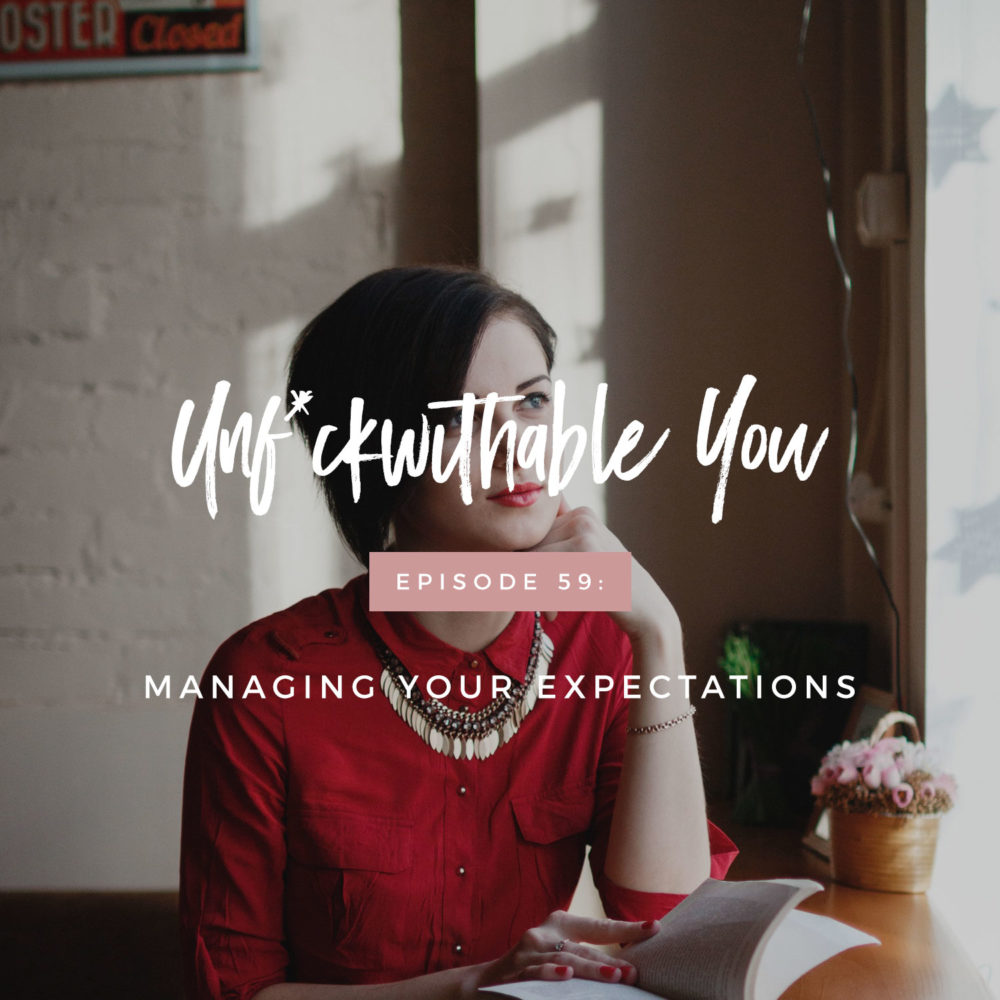 Unf*ckwithable You Episode 59: Managing Your Expectations