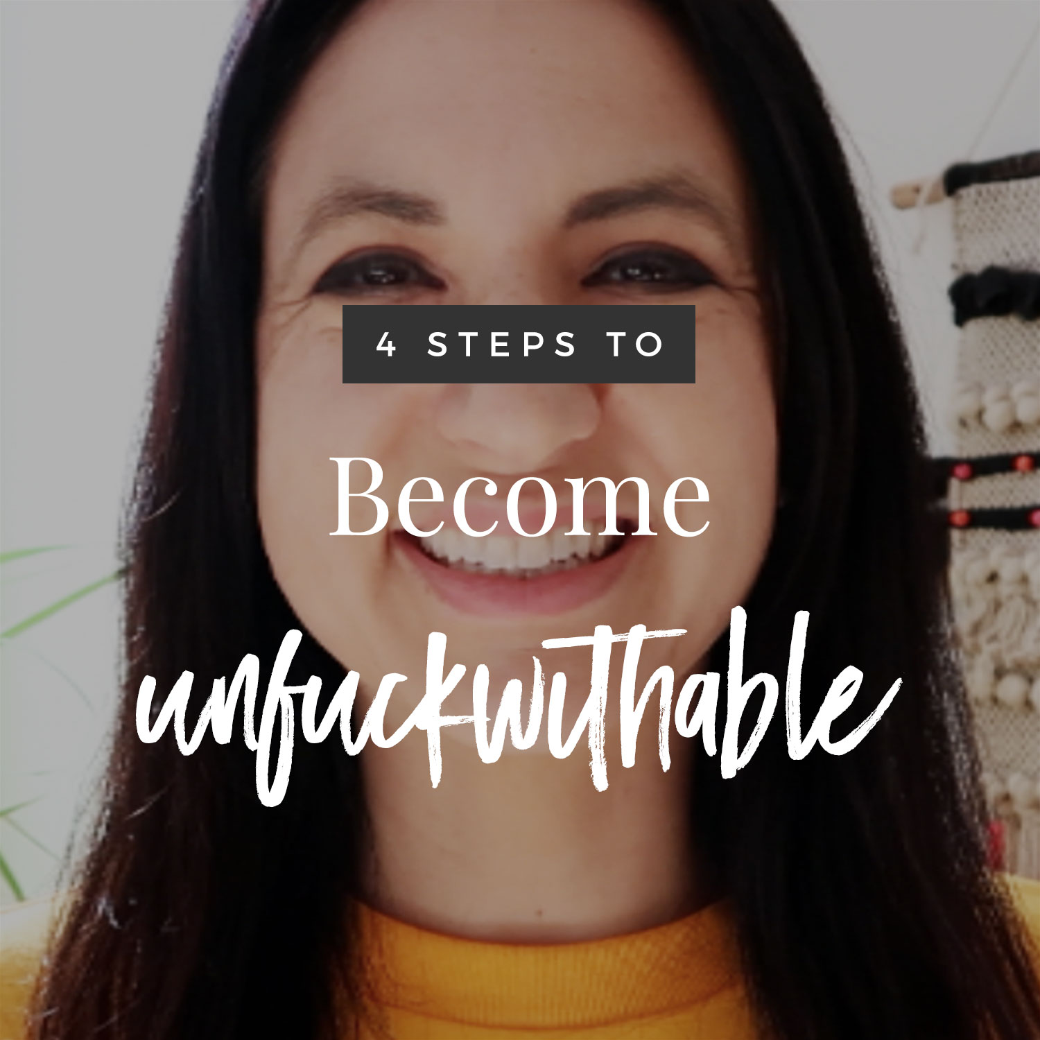 4 Steps To Become Unf*ckwithable