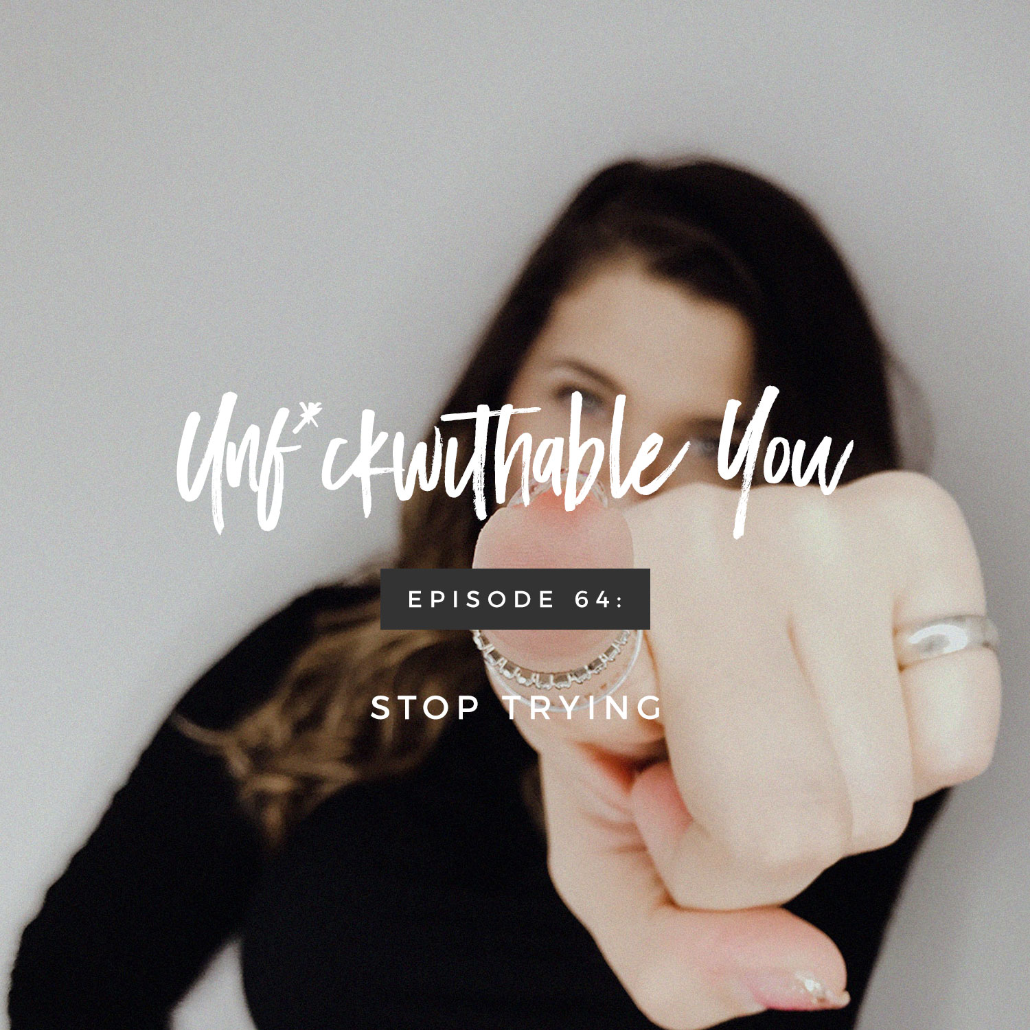 Unf*ckwithable You Episode #64: Stop Trying