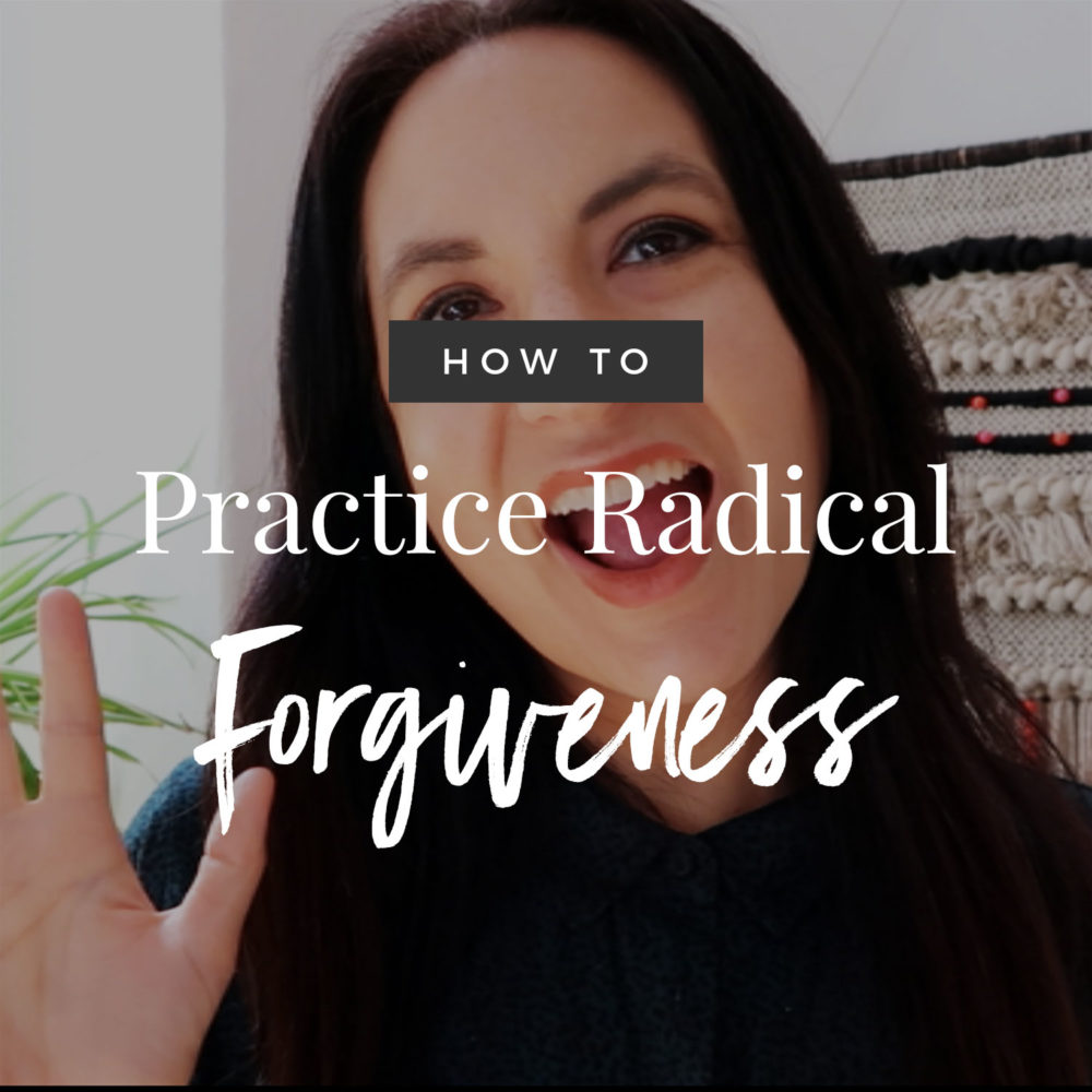 How To Practice Radical Forgiveness