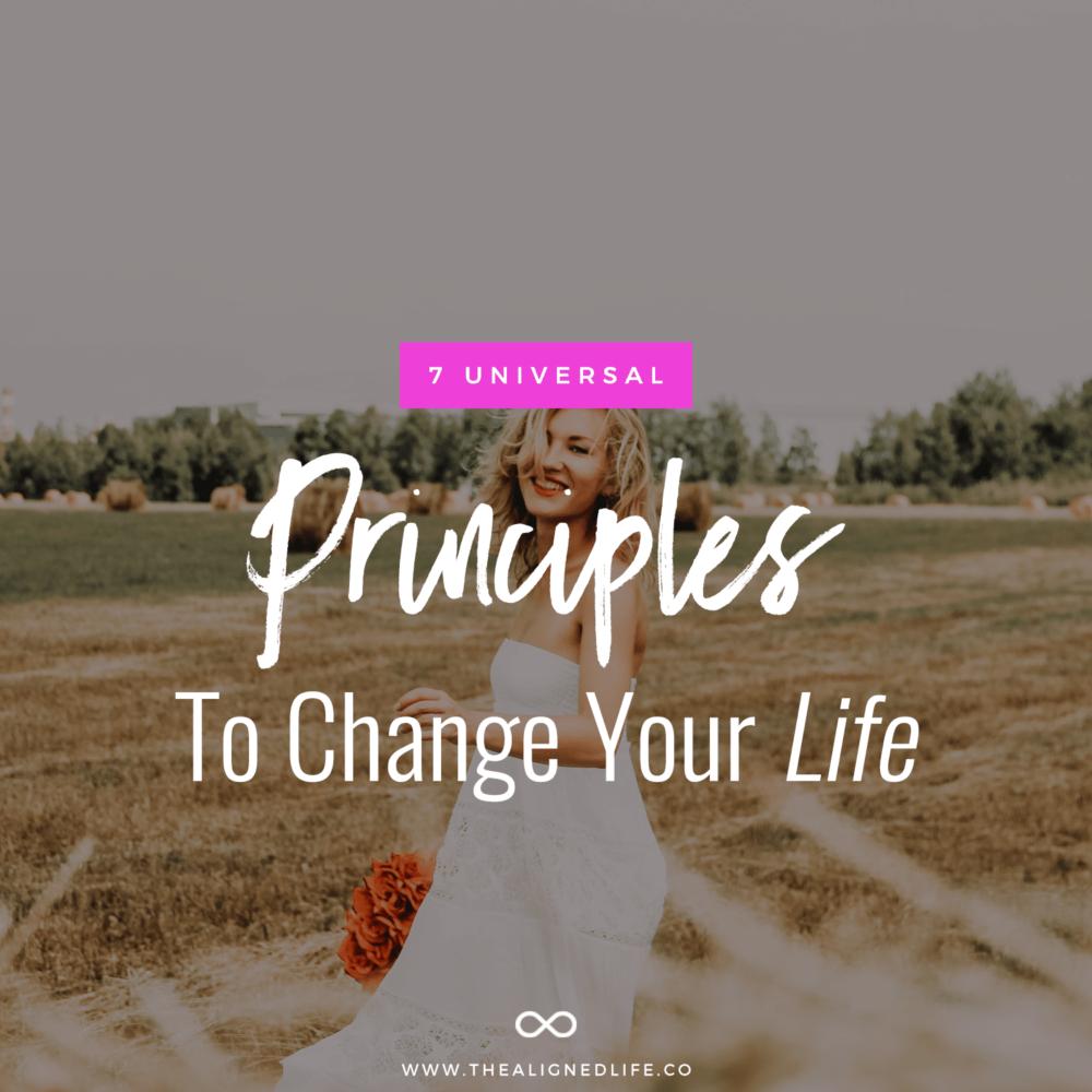 7 Universal Principles To Change Your Life