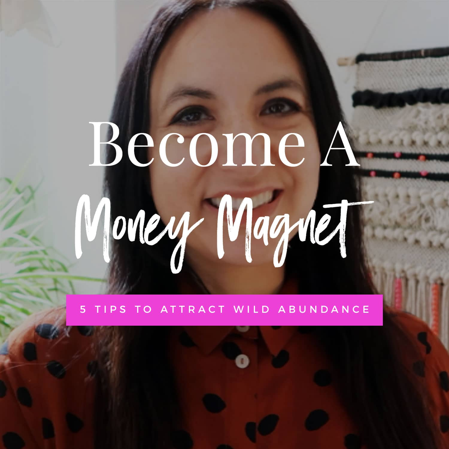 Become A Money Magnet! 5 Tips To Attract Wild Abundance