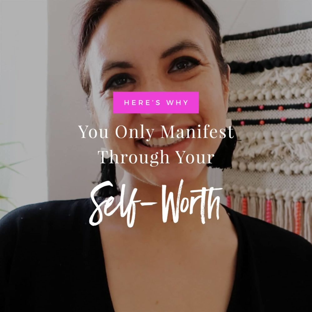Why You Only Manifest Through Your Self-Worth