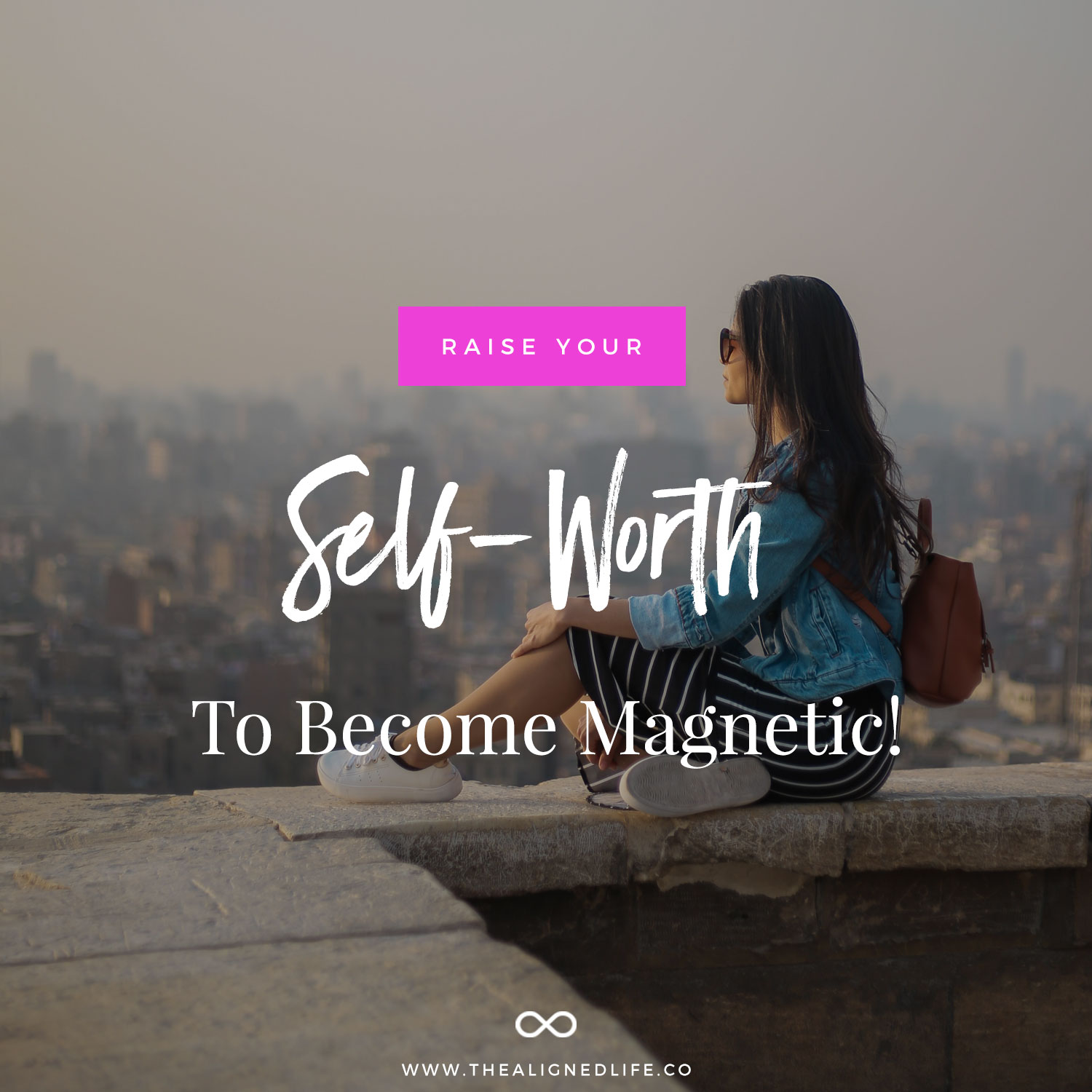 Raise Your Self-Worth To Become Magnetic