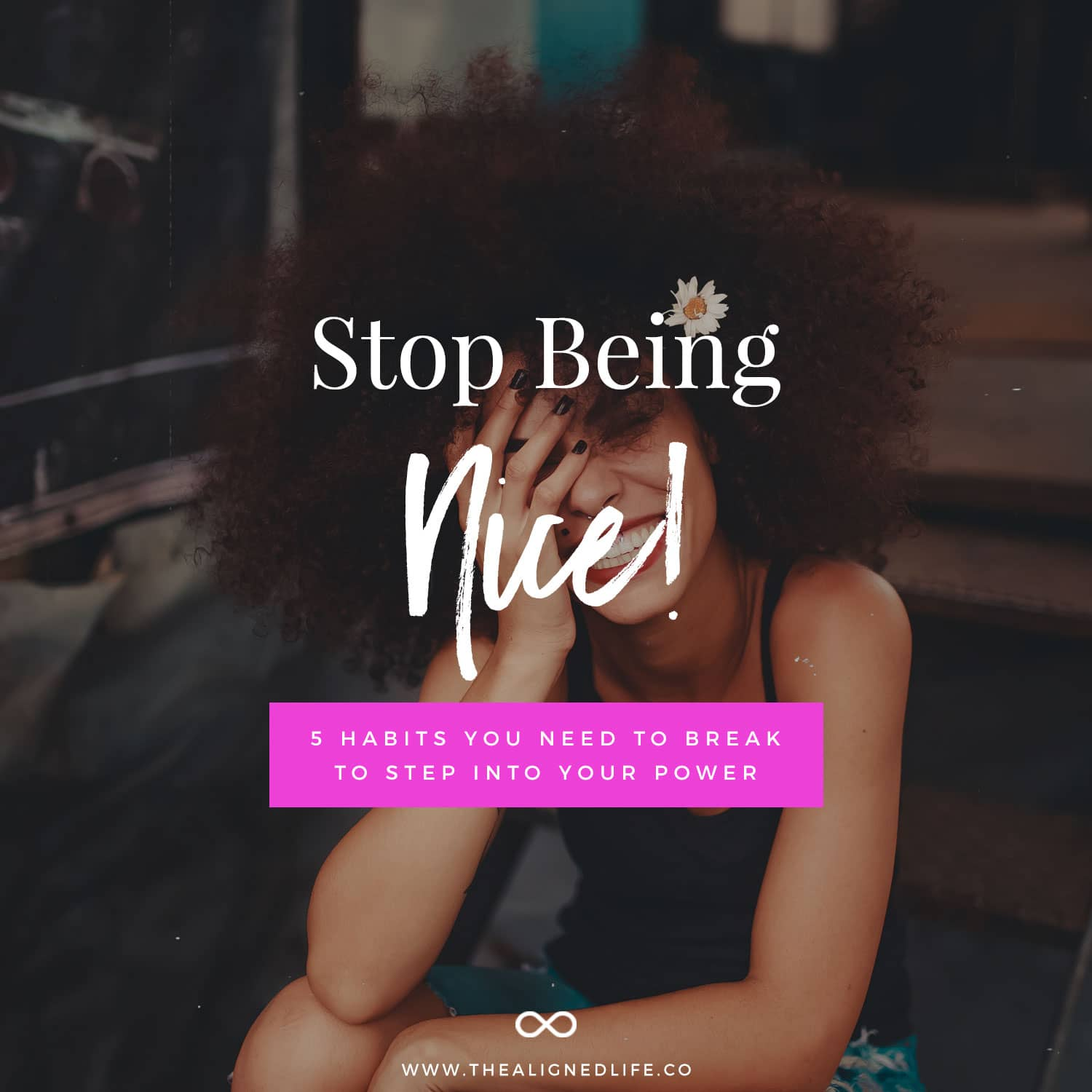 Stop Being Nice! 5 Habits You Need To Break To Step Into Your Power