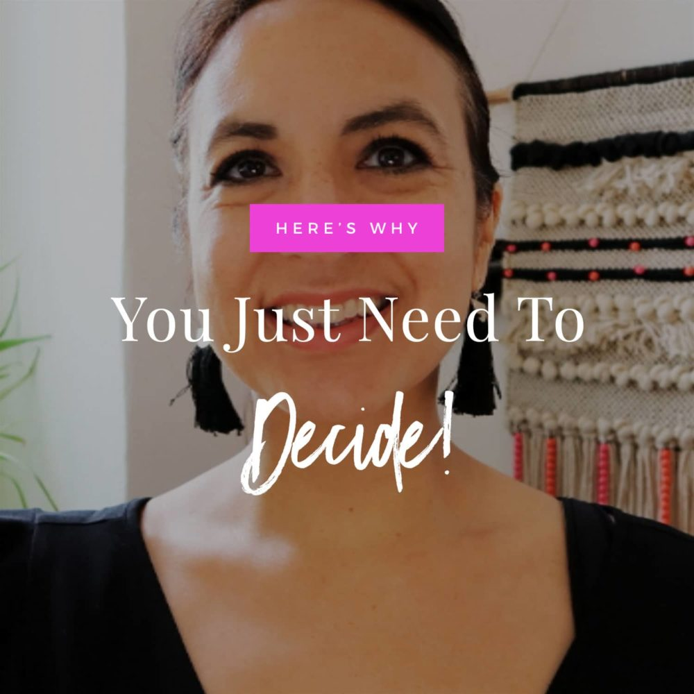 Why You Need To Just DECIDE