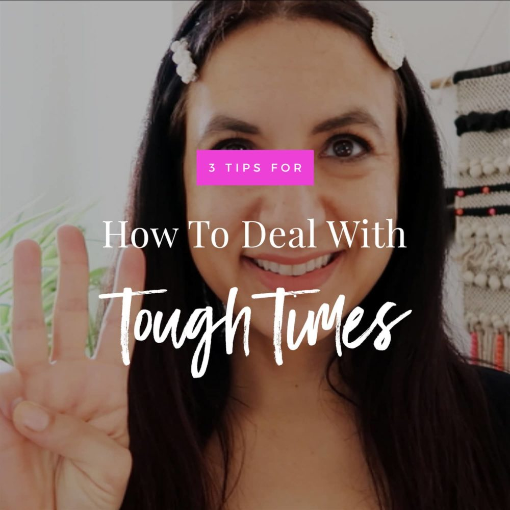 3 Tips For How To Deal With Tough Times