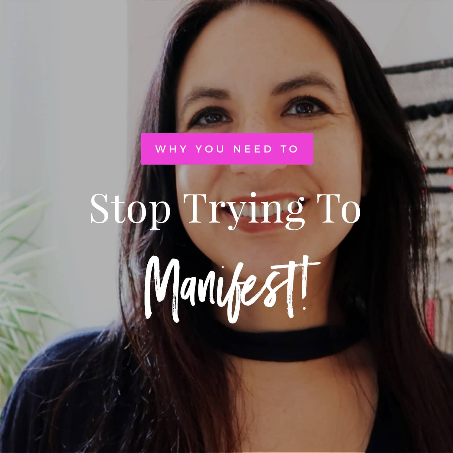 Stop Trying To Manifest!