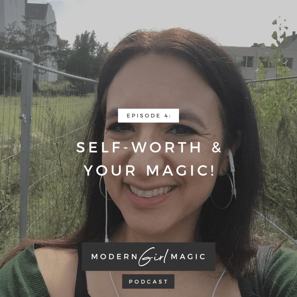 Modern Girl Magic Episode 4: Self Worth & Your Magic!