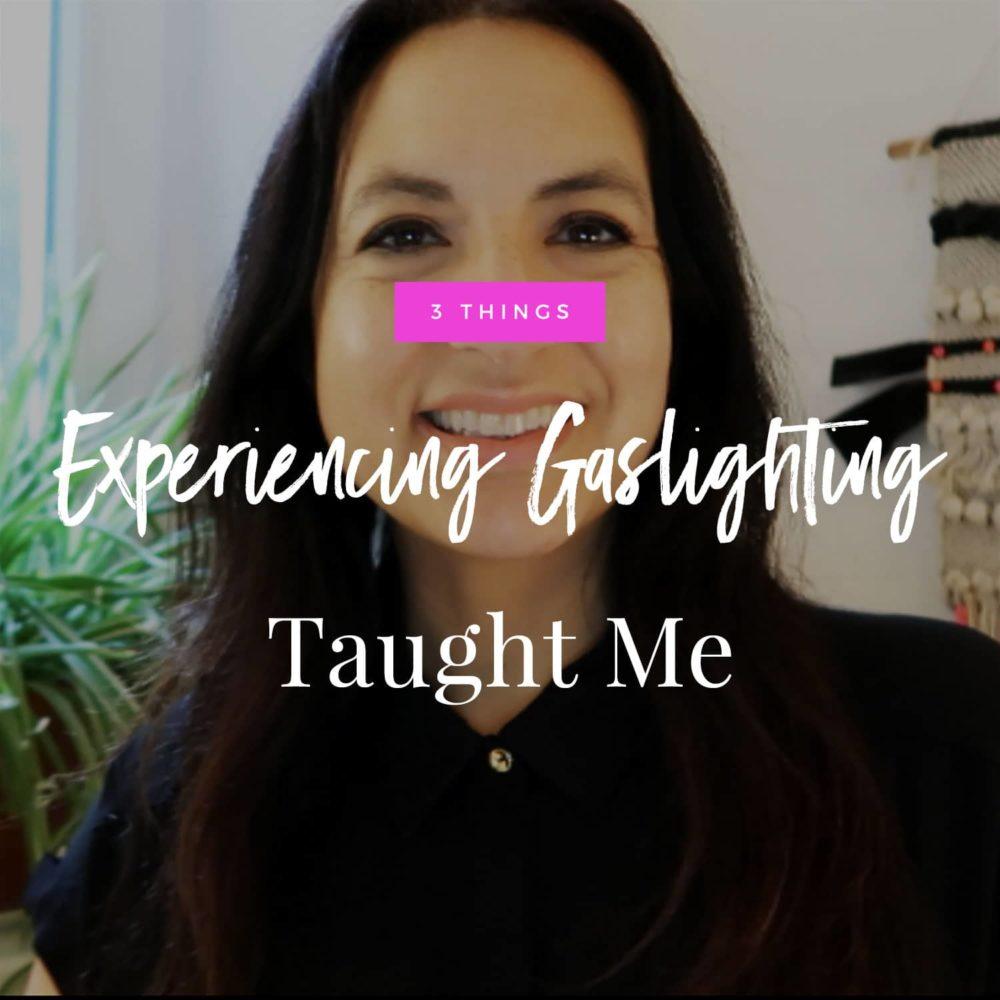 3 Things Experiencing Gaslighting Taught Me