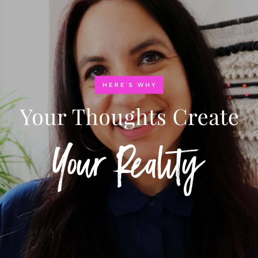 Why Your Thoughts Create Your Reality
