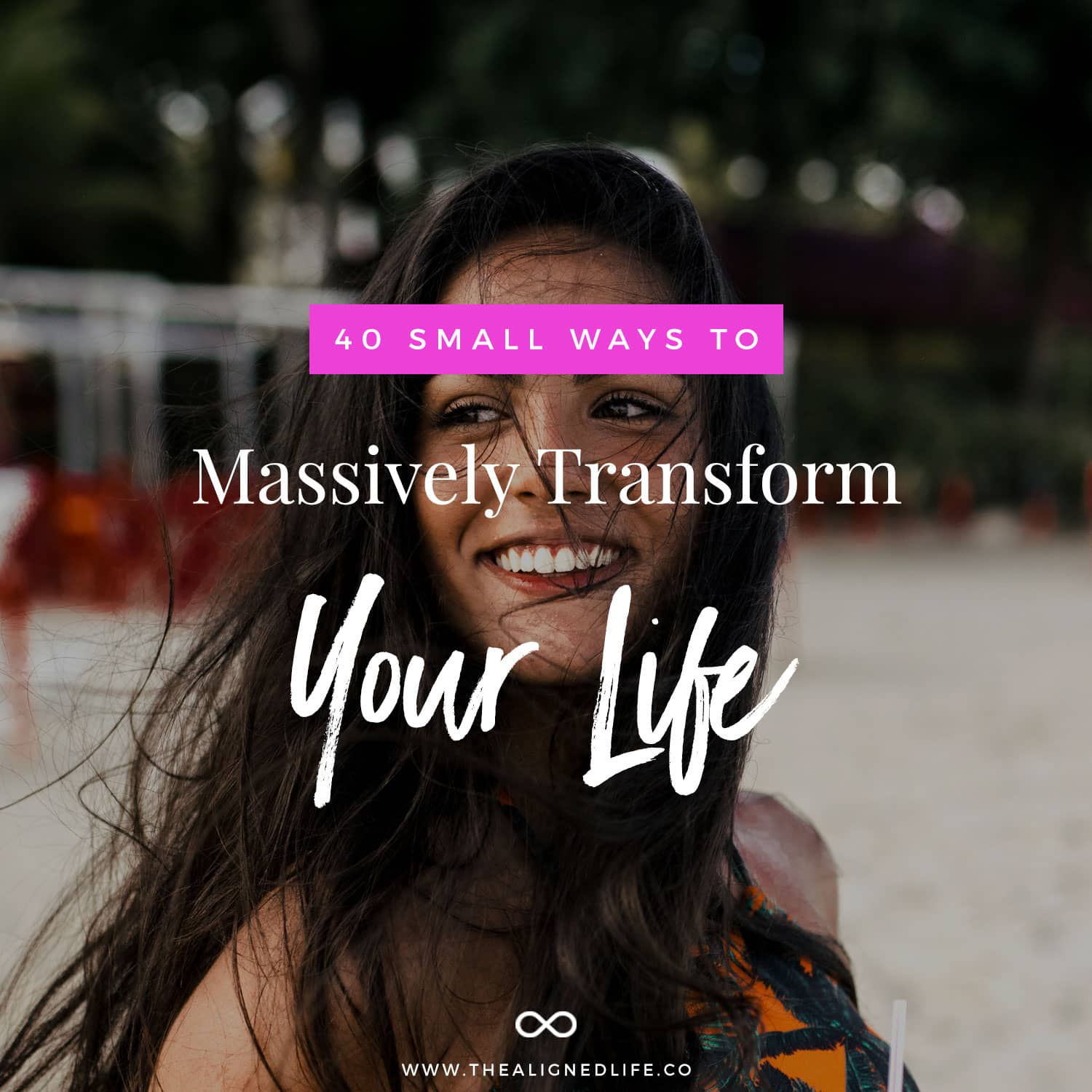 40 Small Ways To Massively Transform Your Life
