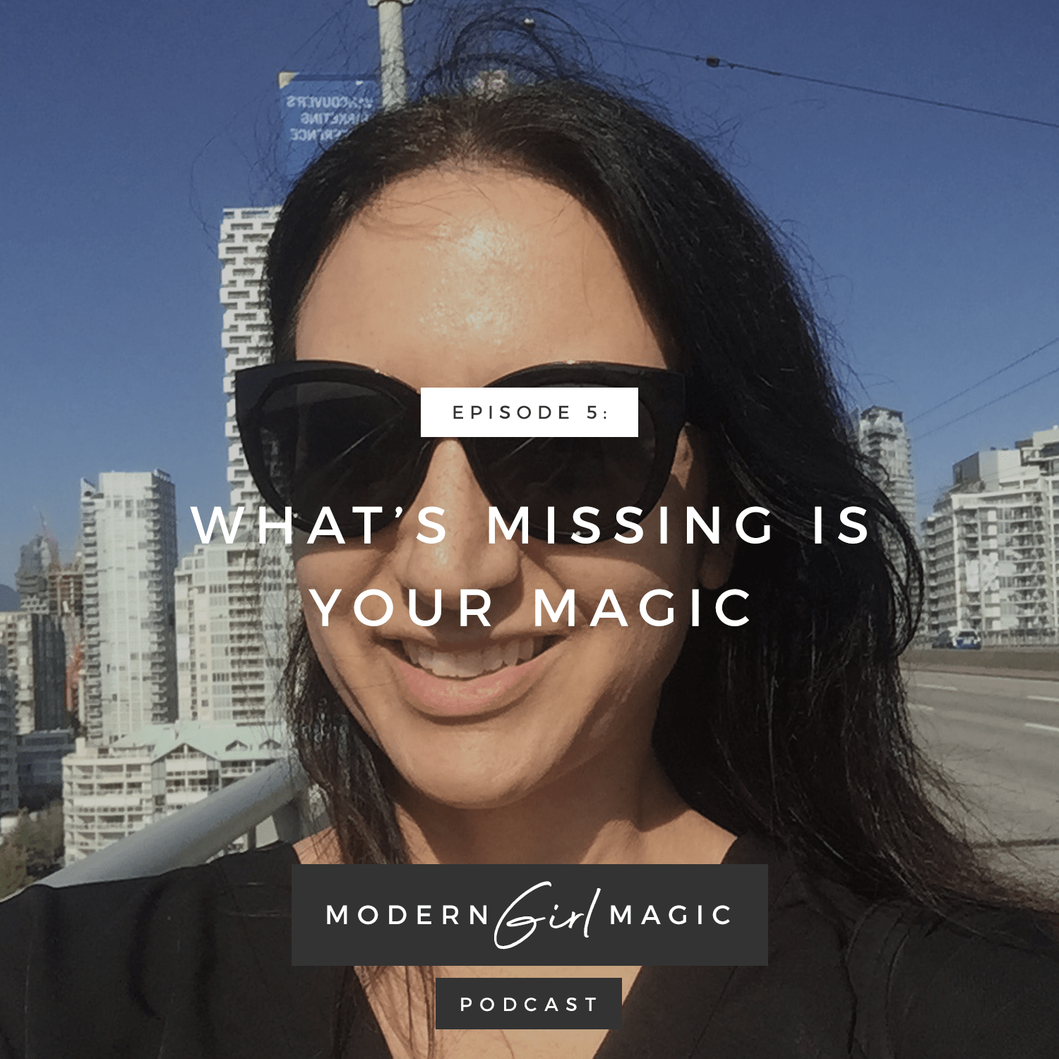 Modern Girl Magic Episode #5: What's Missing Is Your Magic